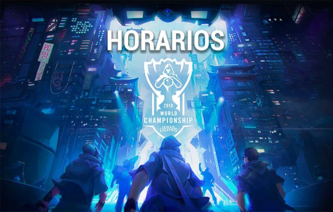 Horarios Worlds 2018 League of Legends